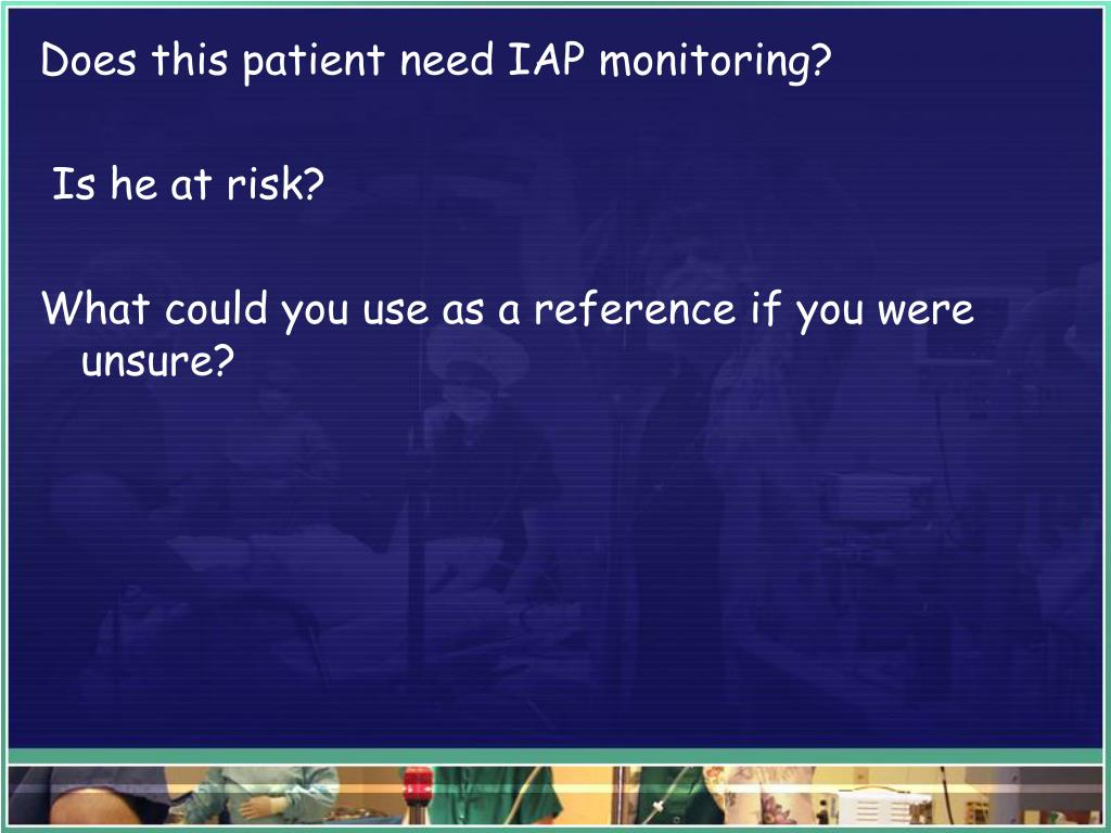 Does this patient need IAP monitoring?