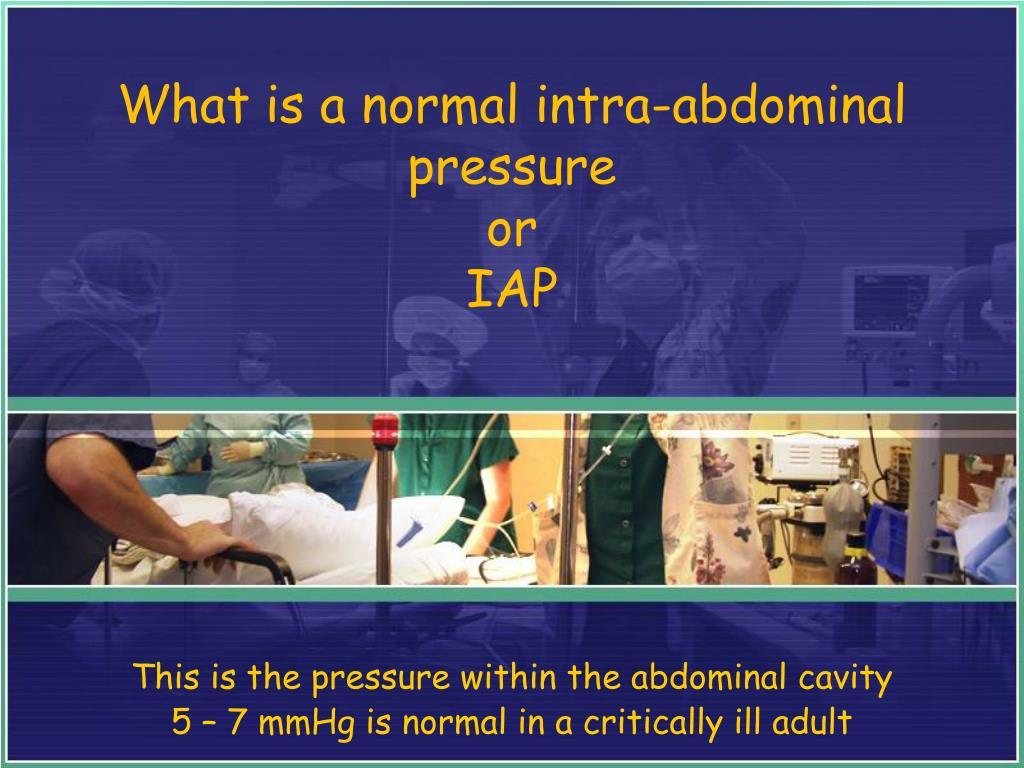 What is a normal intra-abdominal pressure