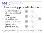 incorporating perpendicular slices