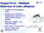 dengue fever habitual behaviour of aedes albopictus