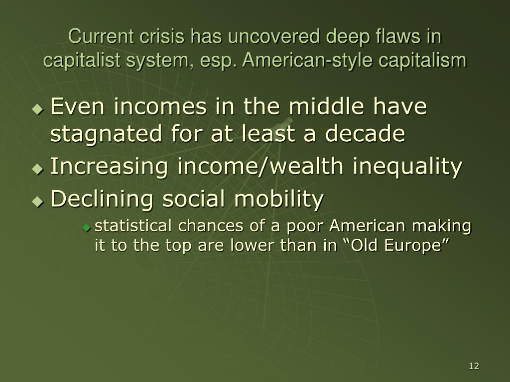 Current crisis has uncovered deep flaws in capitalist system, esp. American-style capitalism