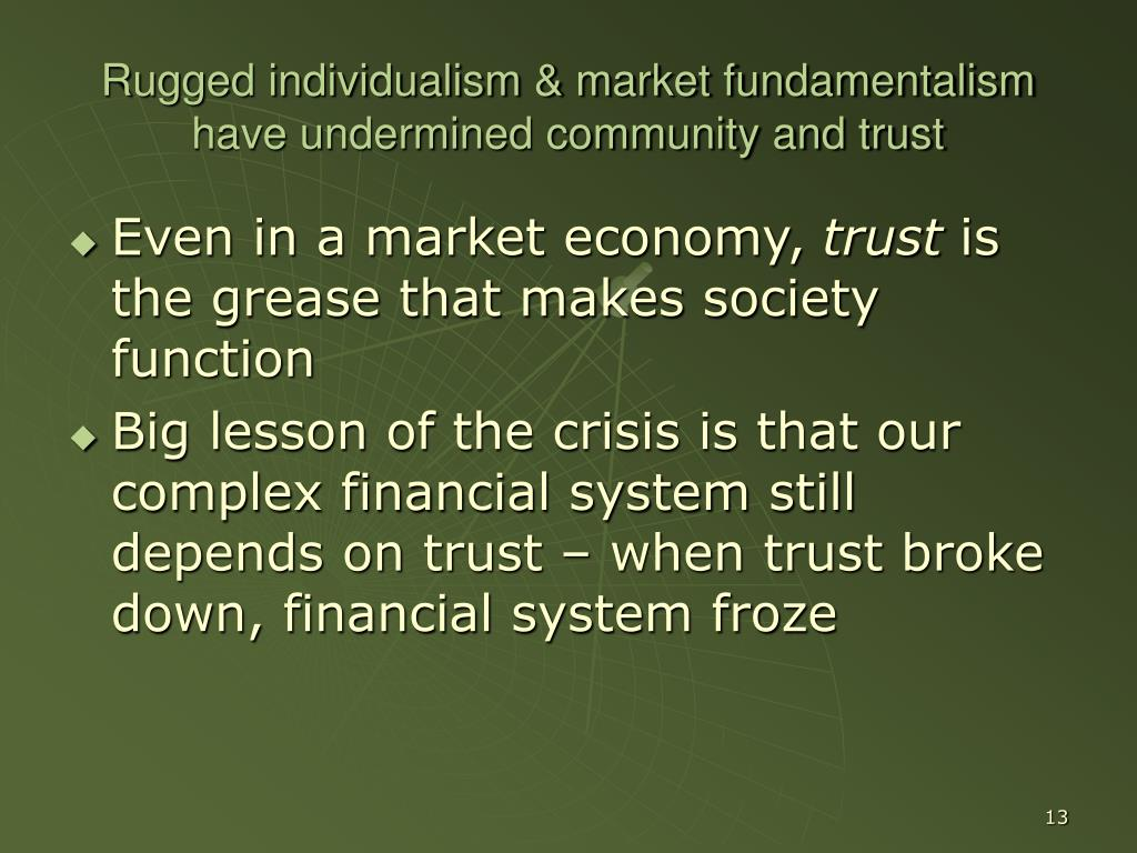 Rugged individualism & market fundamentalism have undermined community and trust