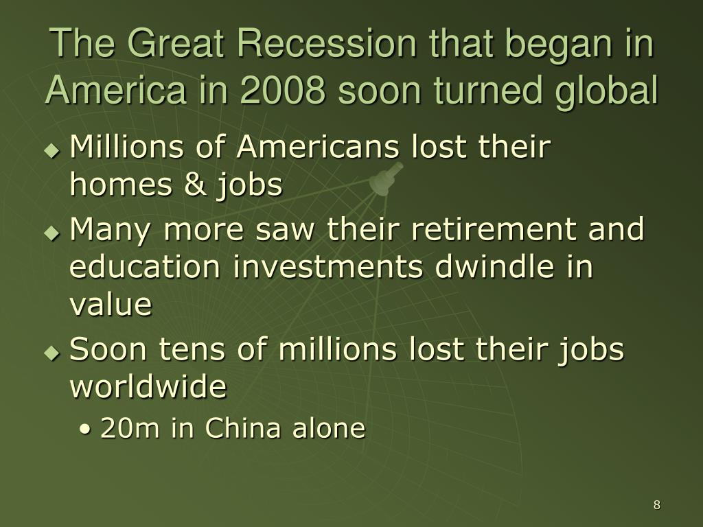 The Great Recession that began in America in 2008 soon turned global
