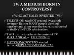 tv a medium born in controversy