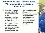 the three truths threefold truth why we chant the ten factors three times
