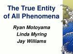 the true entity of all phenomena
