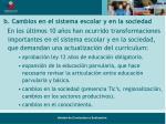 b cambios en el sistema escolar y en la sociedad
