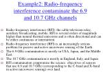 example2 radio frequency interference contaminate the 6 9 and 10 7 ghz channels