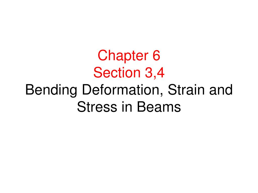 chapter 6 section 3 4 bending deformation strain and stress in beams l.