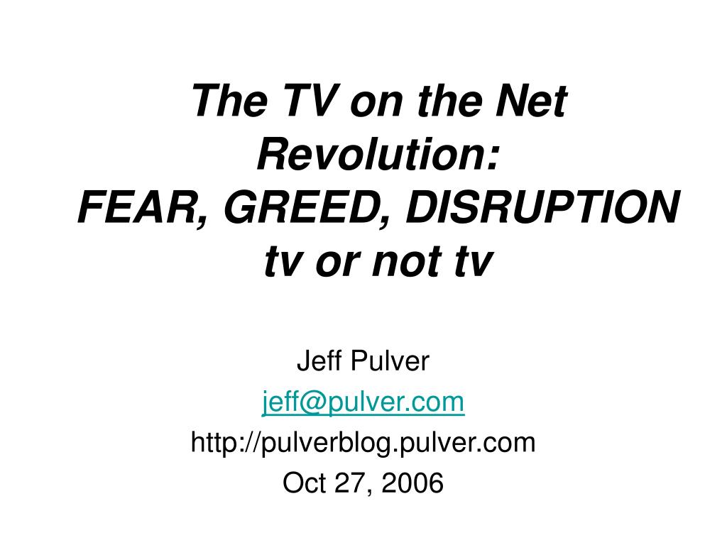 the tv on the net revolution fear greed disruption tv or not tv l.