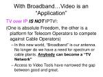 with broadband video is an application