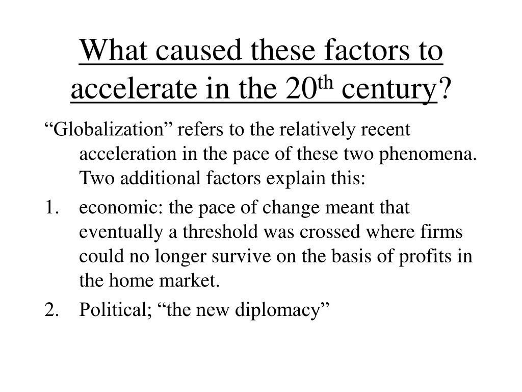 What caused these factors to accelerate in the 20