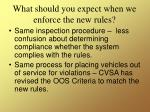 what should you expect when we enforce the new rules