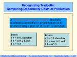 recognizing tradeoffs comparing opportunity costs of production