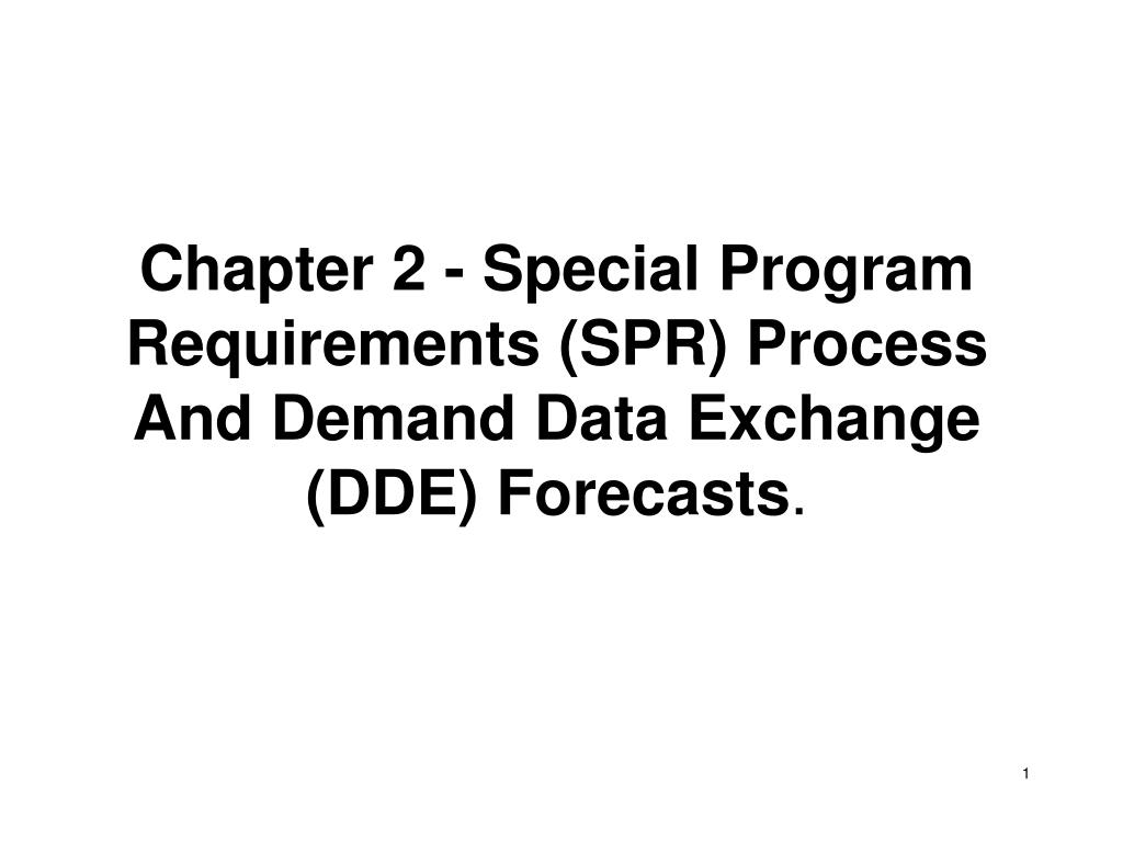 chapter 2 special program requirements spr process and demand data exchange dde forecasts l.