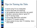 tips for taming the tube