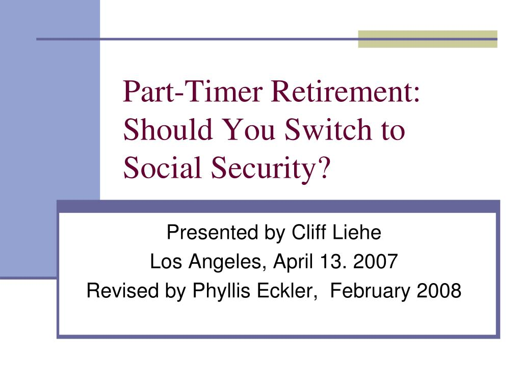 part timer retirement should you switch to social security l.