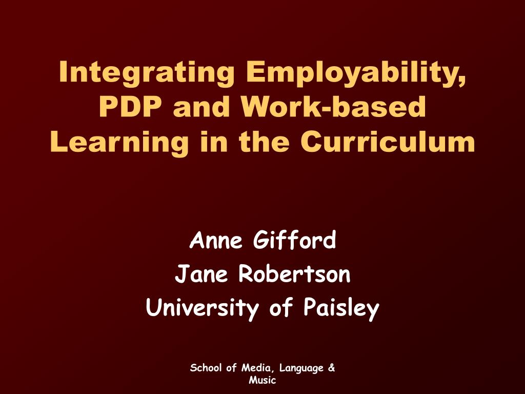 integrating employability pdp and work based learning in the curriculum l.