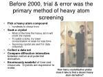 before 2000 trial error was the primary method of heavy atom screening