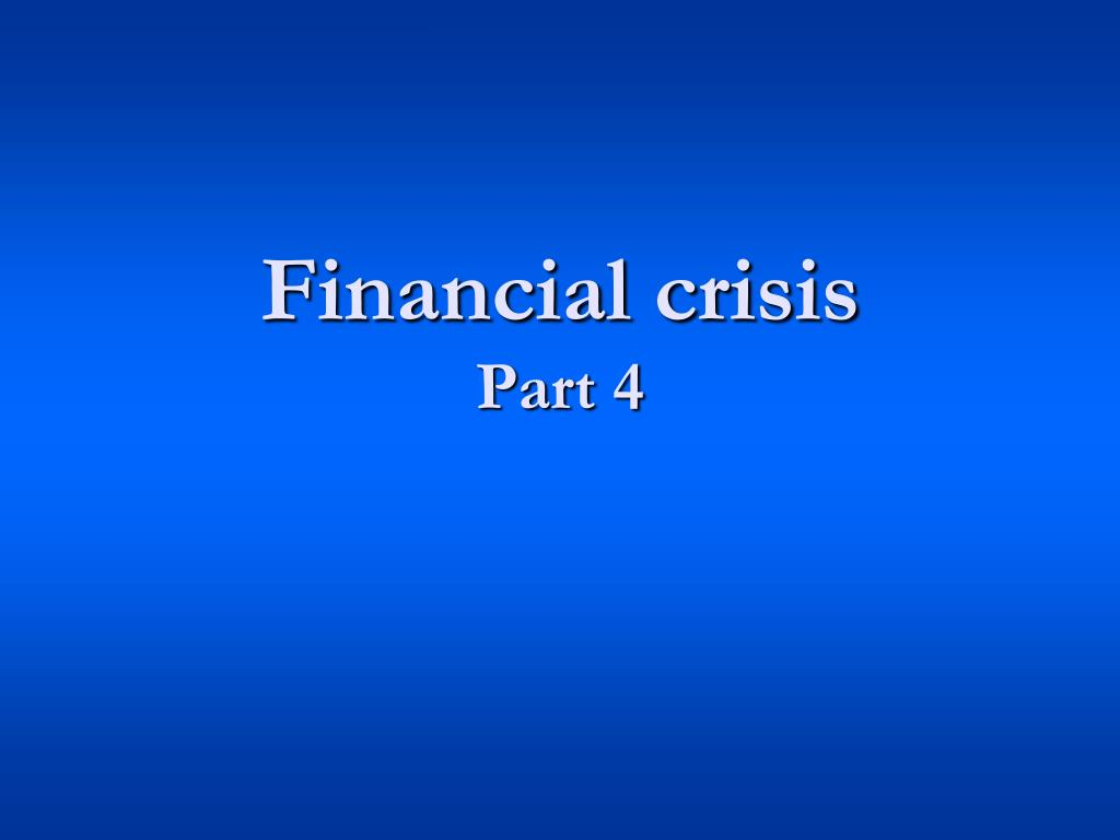financial crisis part 4 l.