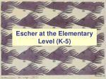 escher at the elementary level k 5