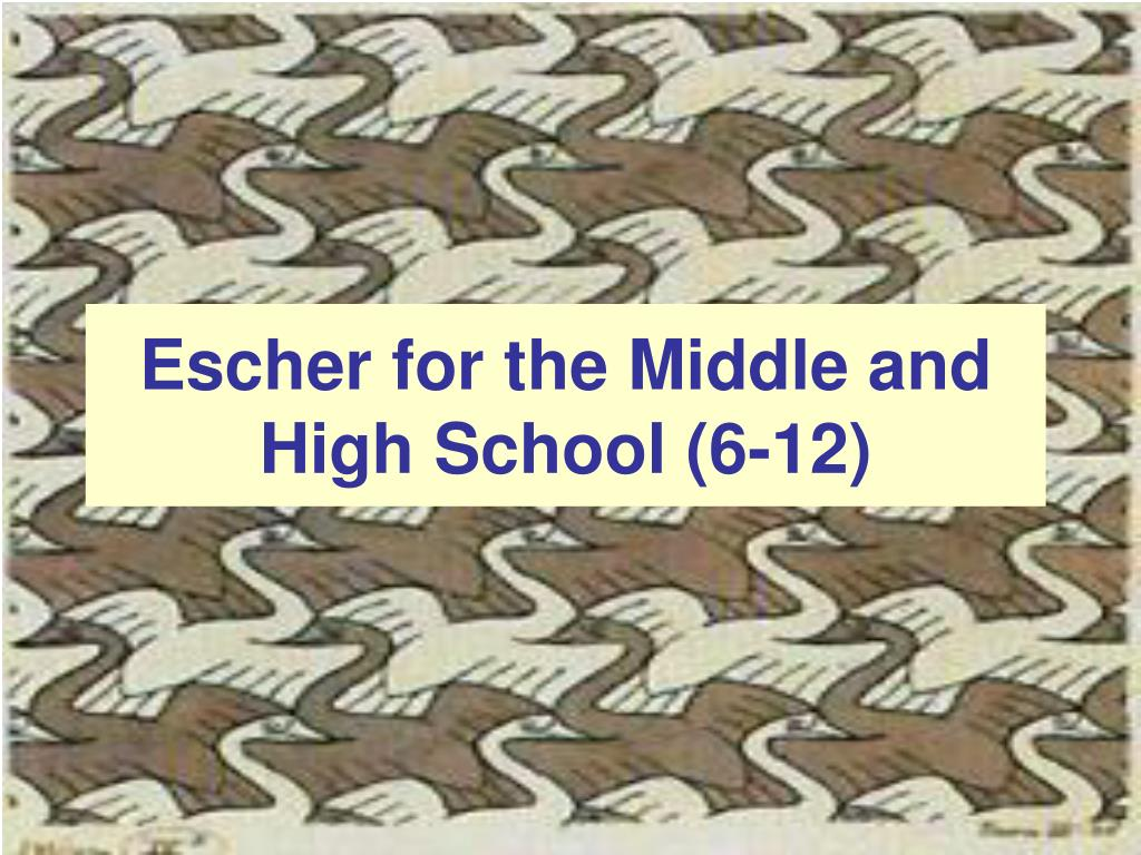 Escher for the Middle and High School (6-12)