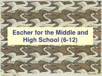 escher for the middle and high school 6 12