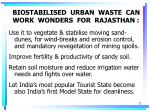 biostabilised urban waste can work wonders for rajasthan