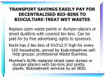 transport savings easily pay for decentralised bio bins to bioculture treat wet wastes