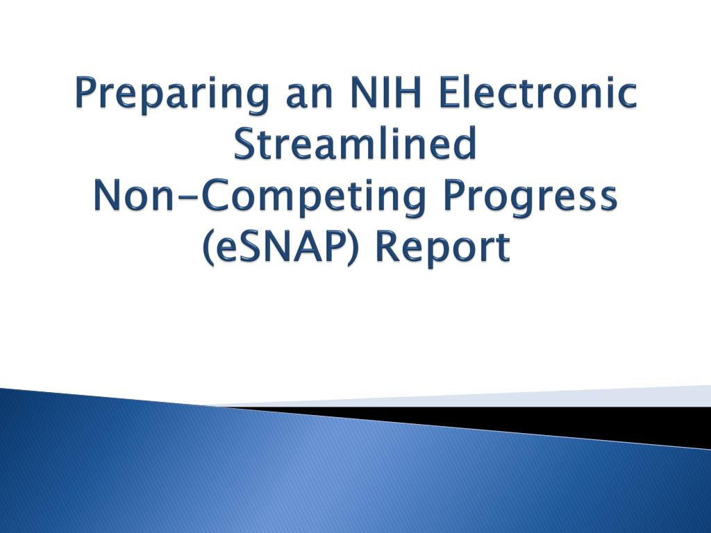 preparing an nih electronic streamlined non competing progress esnap report l.