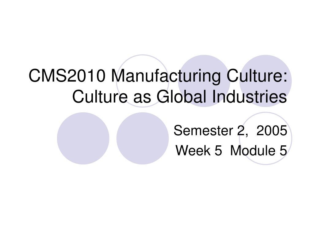 cms2010 manufacturing culture culture as global industries l.