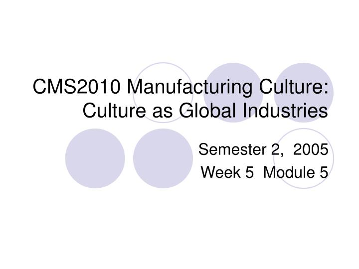 cms2010 manufacturing culture culture as global industries n.