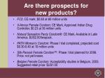 are there prospects for new products