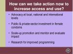 how can we take action now to increase access and use