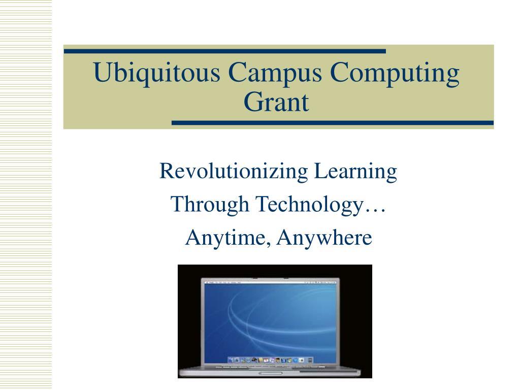 ubiquitous campus computing grant l.