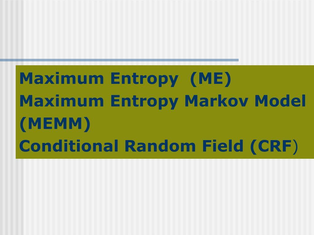 maximum entropy me maximum entropy markov model memm conditional random field crf l.