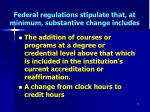 federal regulations stipulate that at minimum substantive change includes17