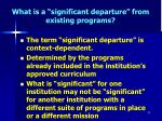 what is a significant departure from existing programs