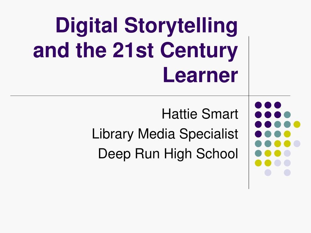 digital storytelling and the 21st century learner l.