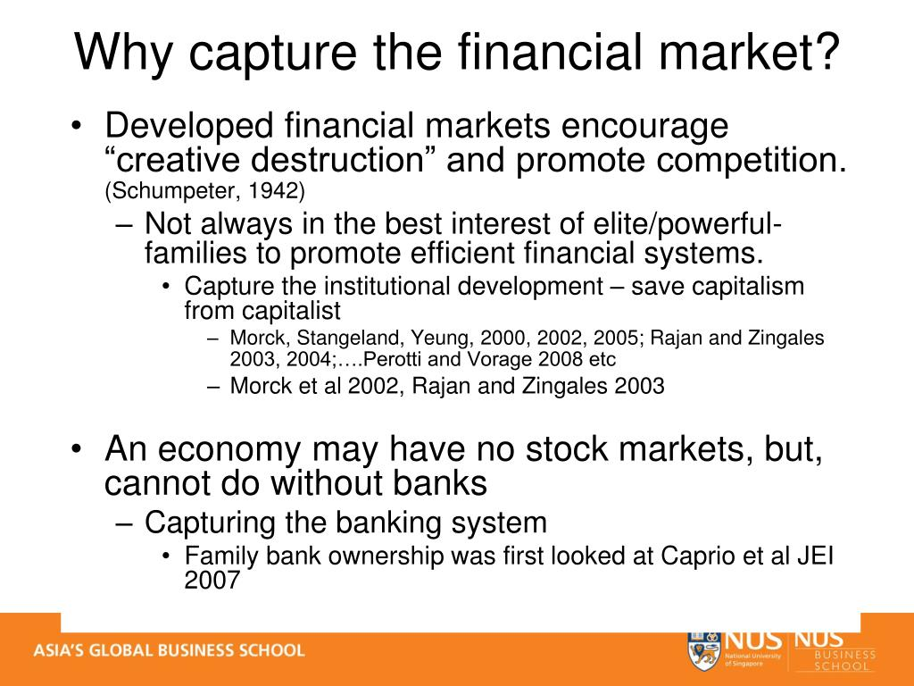 "Developed financial markets encourage ""creative destruction"" and promote competition."