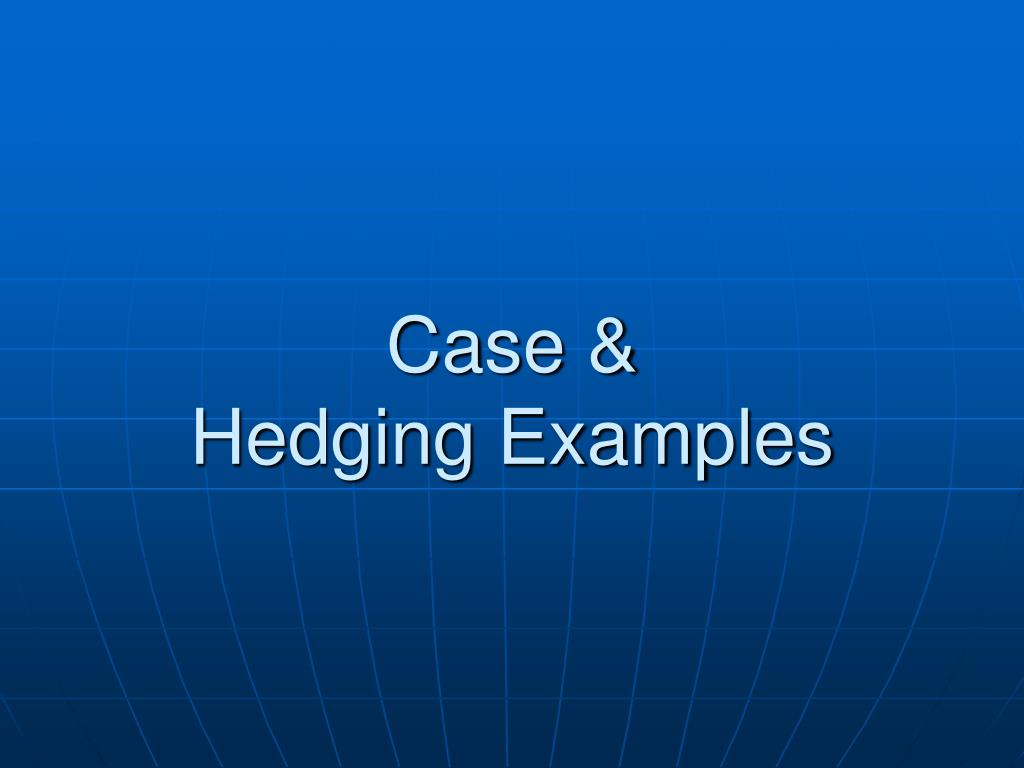 case hedging examples l.