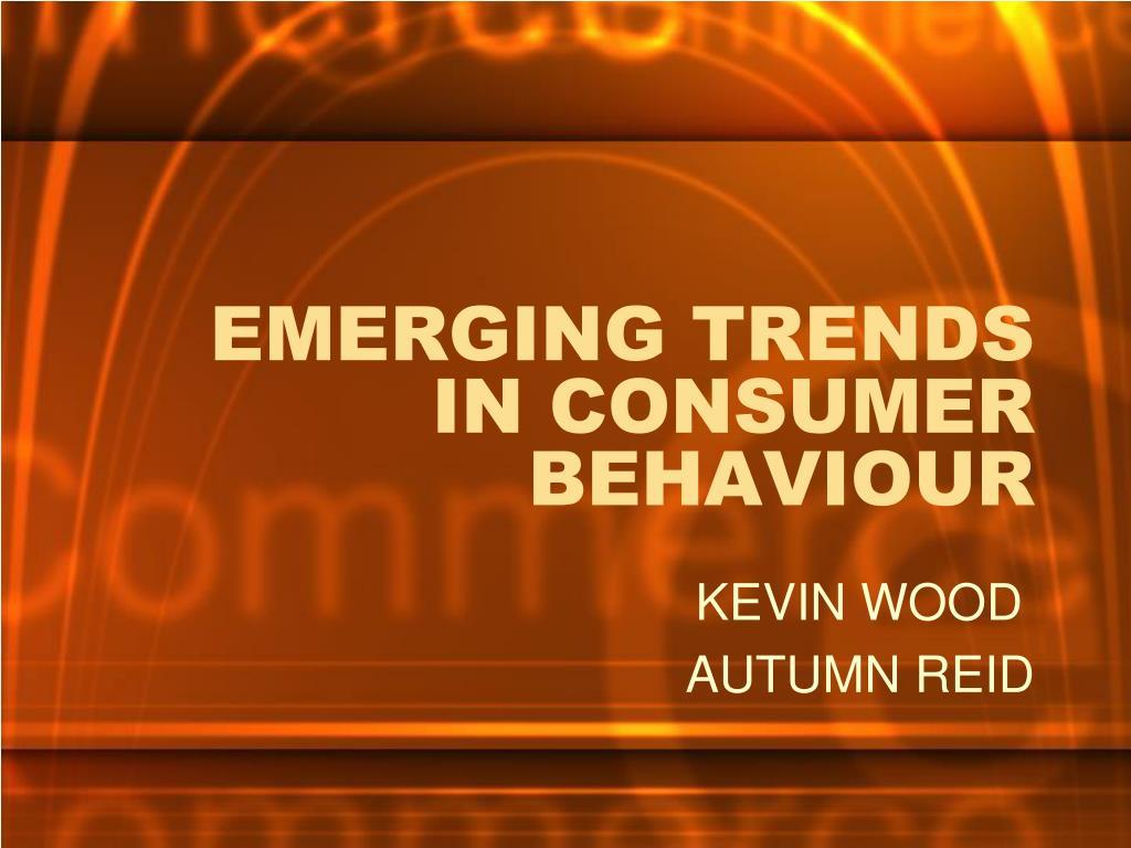emerging trends in consumer behaviour l.