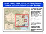 we are starting a new joint usepa sepa project to improve regional emission inventories for china