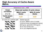 high accuracy of cache aware metric