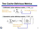 two cache oblivious metrics