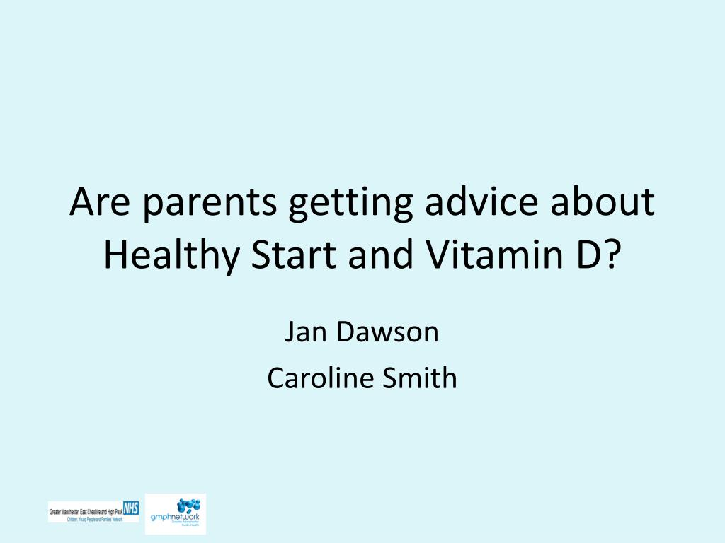 are parents getting advice about healthy start and vitamin d l.
