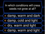 in which conditions will cress seeds not grow at all