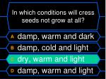 in which conditions will cress seeds not grow at all44