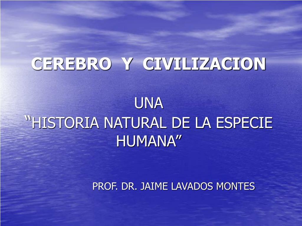 cerebro y civilizacion una historia natural de la especie humana l.