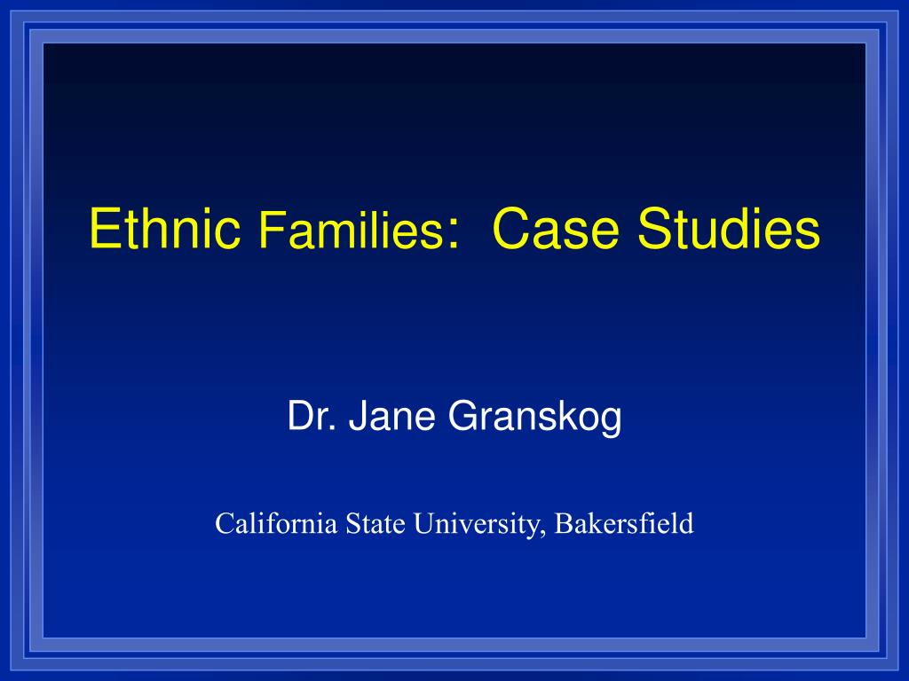 ethnic families case studies l.
